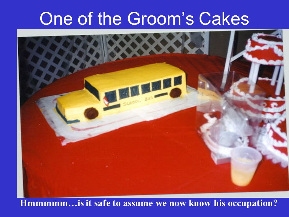 One of the Grooms Cakes Hmmmmm…is it safe to assume we now know his occupation