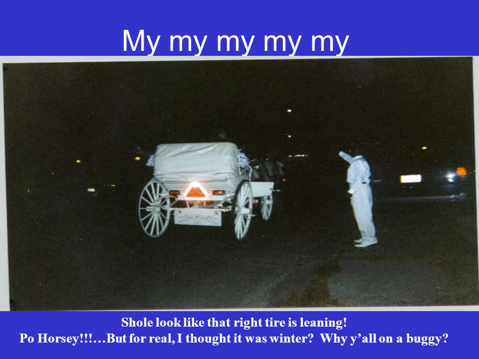 My my my my my Shole look like that right tire is leaning.