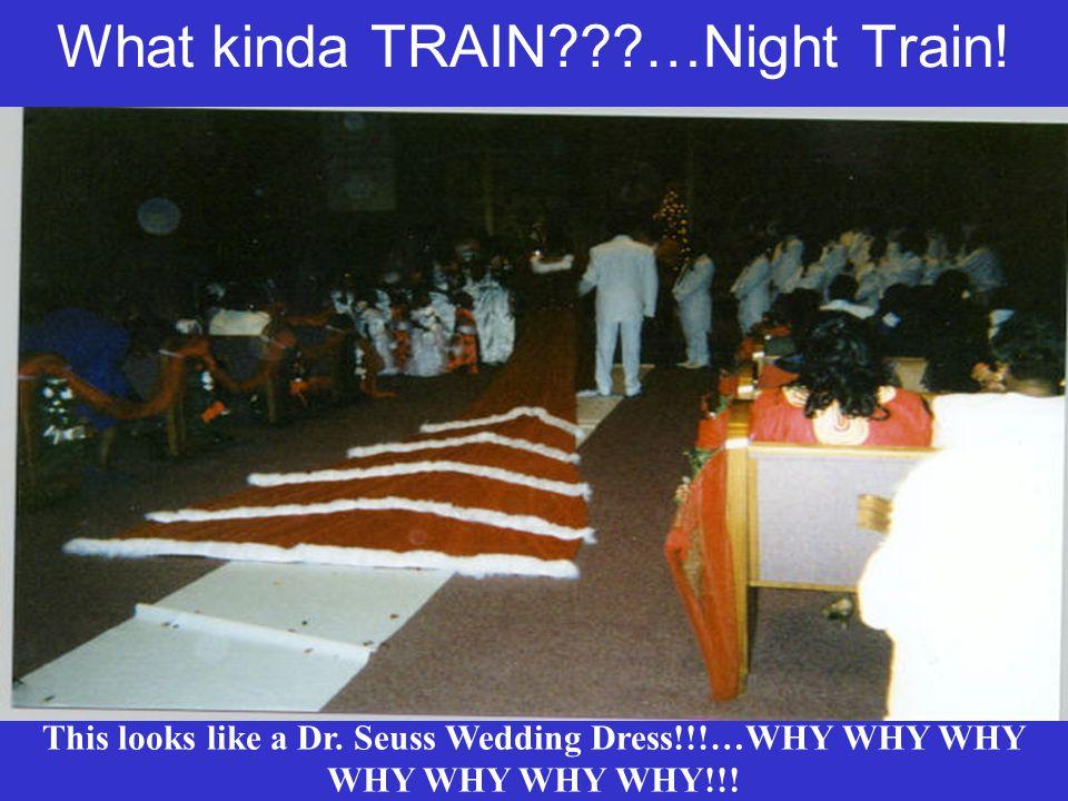 What kinda TRAIN …Night Train. This looks like a Dr.