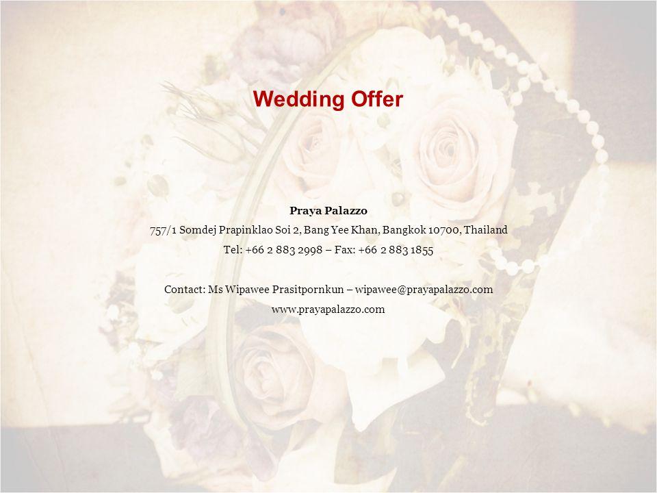 Wedding Offer Praya Palazzo 757/1 Somdej Prapinklao Soi 2, Bang Yee Khan, Bangkok 10700, Thailand Tel: +66 2 883 2998 – Fax: +66 2 883 1855 Contact: M
