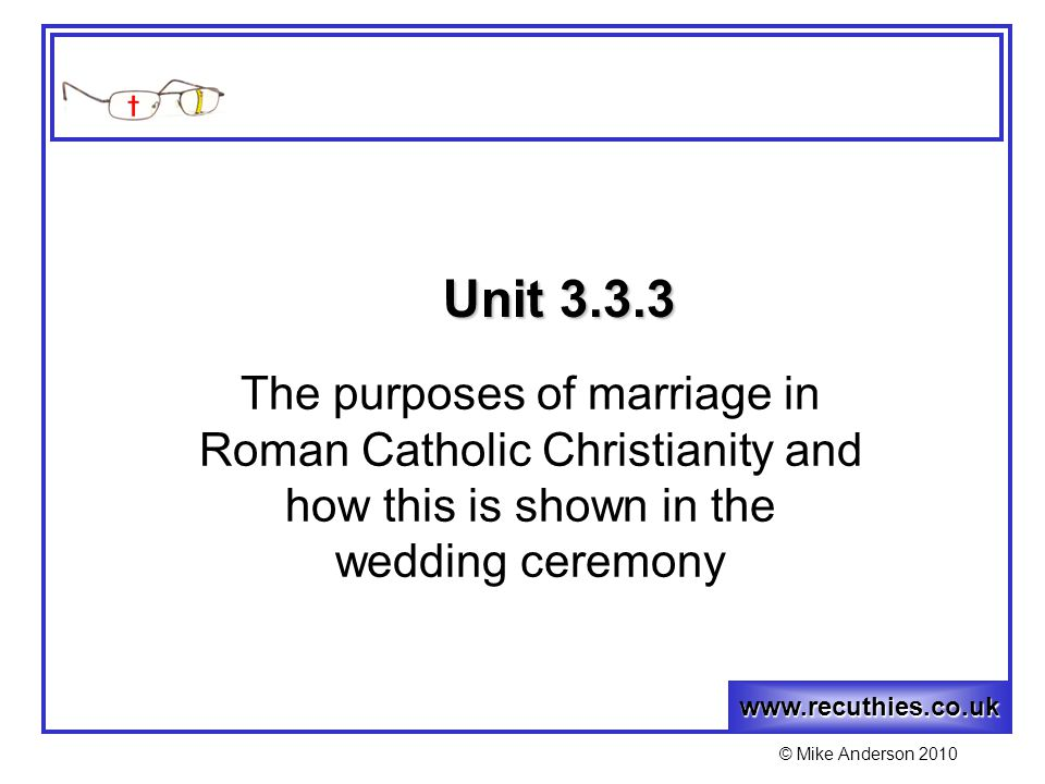 www.recuthies.co.uk © Mike Anderson 2010 Roman Catholic Christianity MARRIAGE God should be part of the marriage!