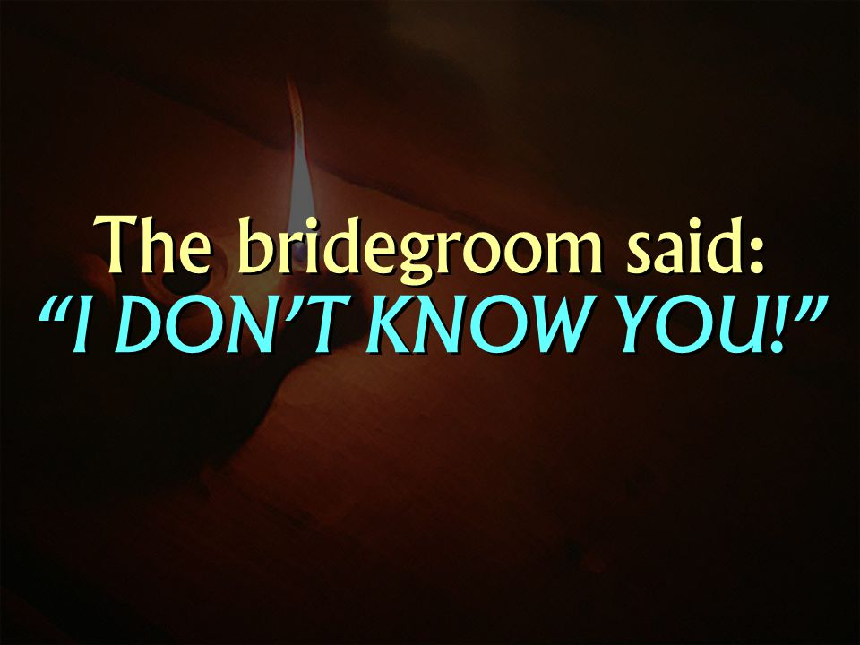 The bridegroom said: I DONT KNOW YOU!