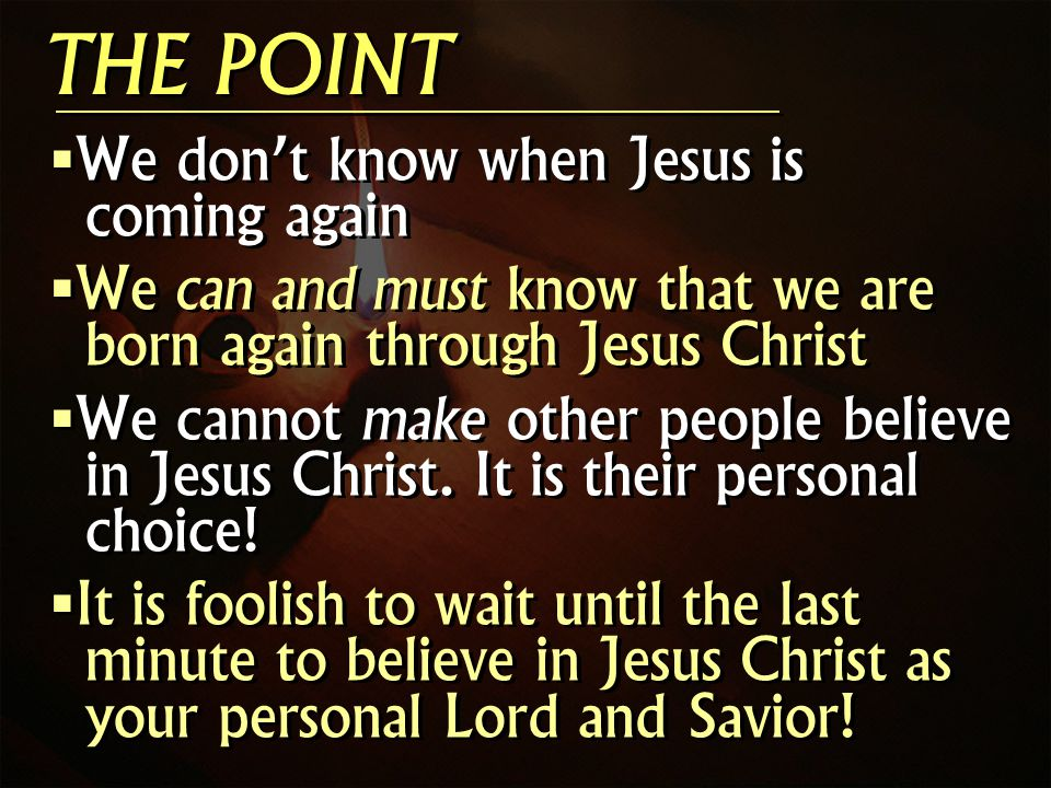We dont know when Jesus is coming again We can and must know that we are born again through Jesus Christ We cannot make other people believe in Jesus Christ.