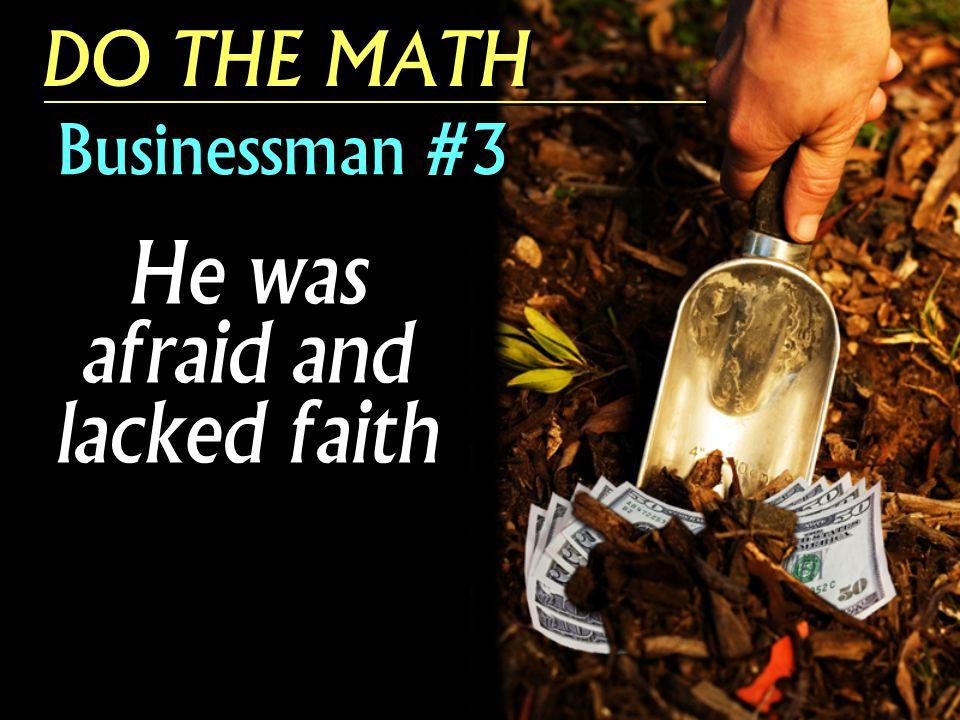 DO THE MATH Businessman #3 He was afraid and lacked faith