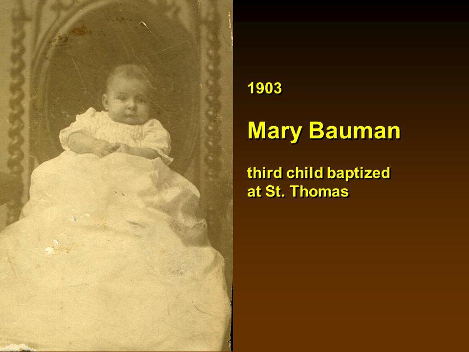 1903 Mary Bauman third child baptized at St. Thomas