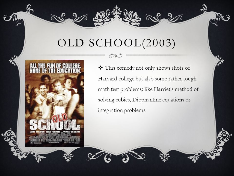 OLD SCHOOL(2003) This comedy not only shows shots of Harvard college but also some rather tough math test problems: like Harriet's method of solving c