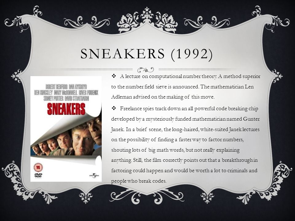 SNEAKERS (1992) A lecture on computational number theory. A method superior to the number field sieve is announced. The mathematician Len Adleman advi