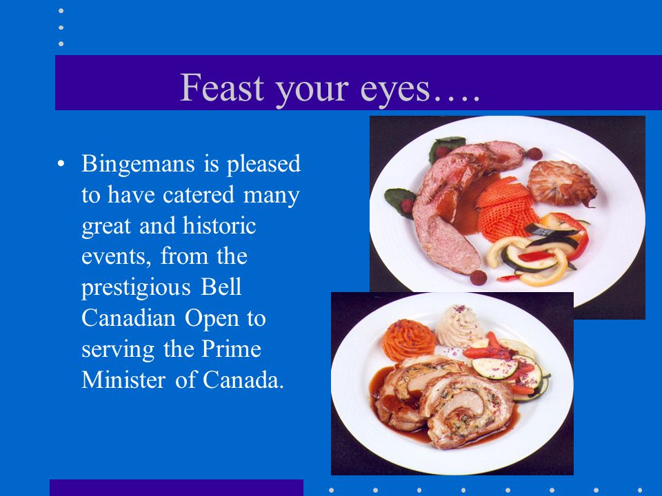 Food for Thought Bingemans prides itself on quality catering and excellent service. We are committed to your total satisfaction and will work with you