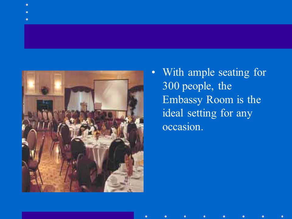The Embassy Room Where style and elegance awaits you. For your next business luncheon or evening gala, come to the Embassy Room at Bingemans, for an e