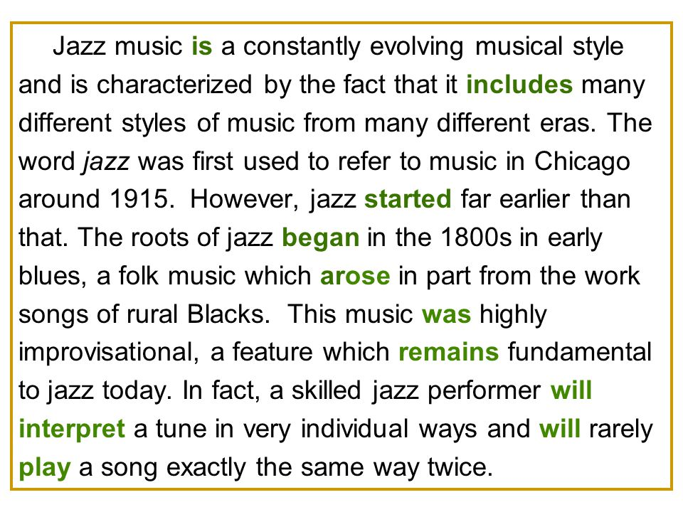 Jazz music is a constantly evolving musical style and is characterized by the fact that it includes many different styles of music from many different