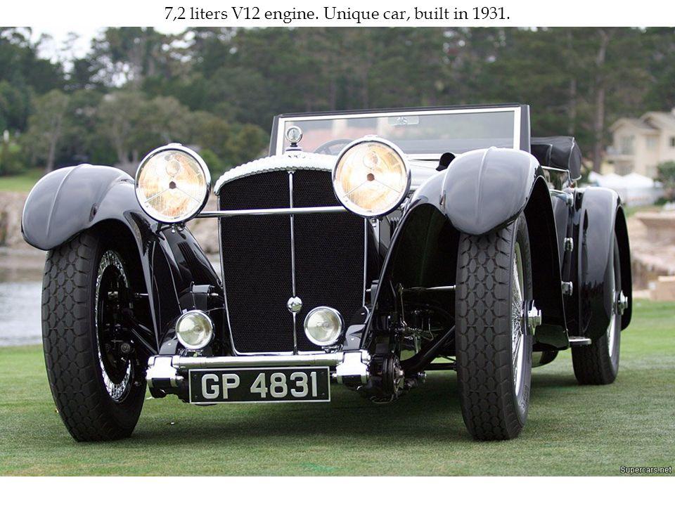 7,2 liters V12 engine. Unique car, built in 1931.