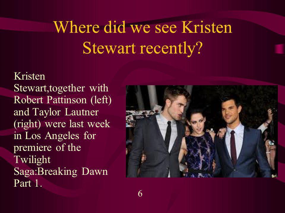 Where did we see Kristen Stewart recently.