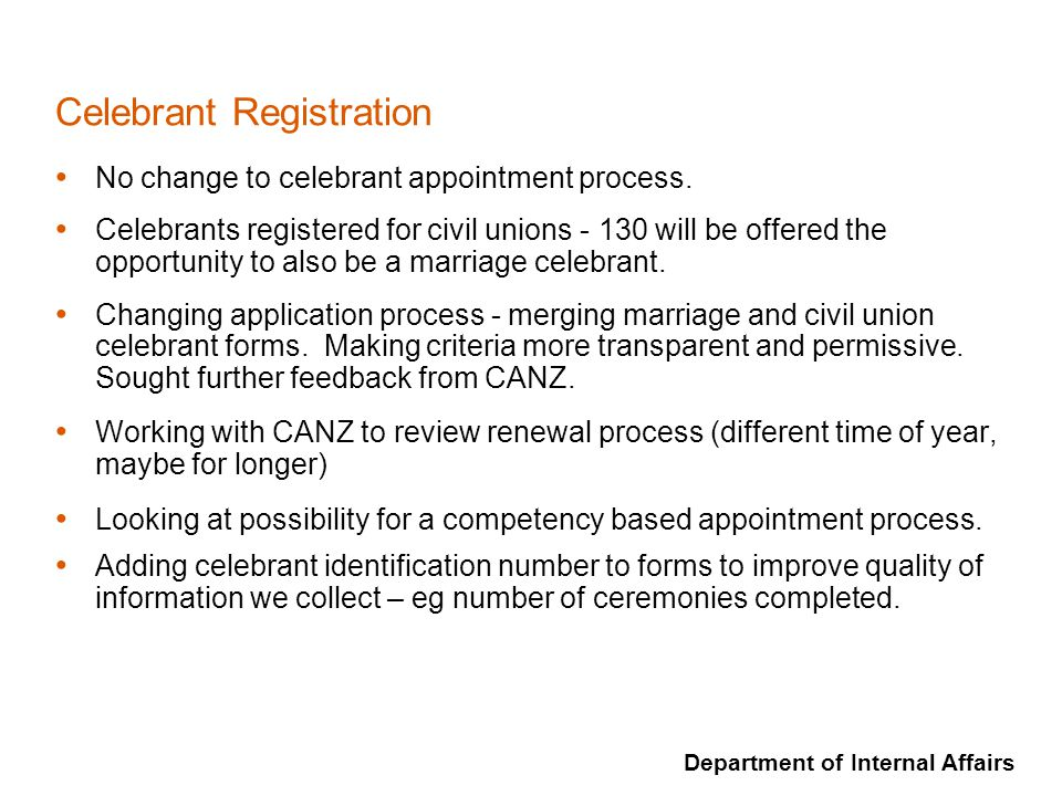 Department of Internal Affairs Celebrant Registration No change to celebrant appointment process.