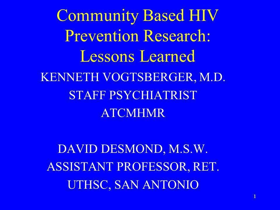 1 Community Based HIV Prevention Research: Lessons Learned KENNETH VOGTSBERGER, M.D.