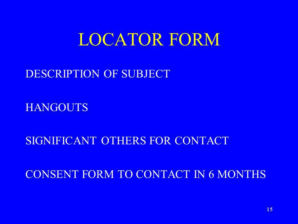 15 LOCATOR FORM DESCRIPTION OF SUBJECT HANGOUTS SIGNIFICANT OTHERS FOR CONTACT CONSENT FORM TO CONTACT IN 6 MONTHS