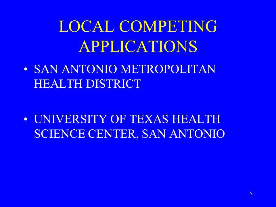 5 LOCAL COMPETING APPLICATIONS SAN ANTONIO METROPOLITAN HEALTH DISTRICT UNIVERSITY OF TEXAS HEALTH SCIENCE CENTER, SAN ANTONIO
