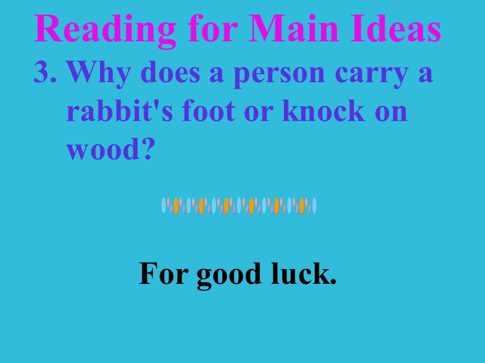 Reading for Main Ideas 2. Where do customs and superstitions come from Peoples fears and beliefs.