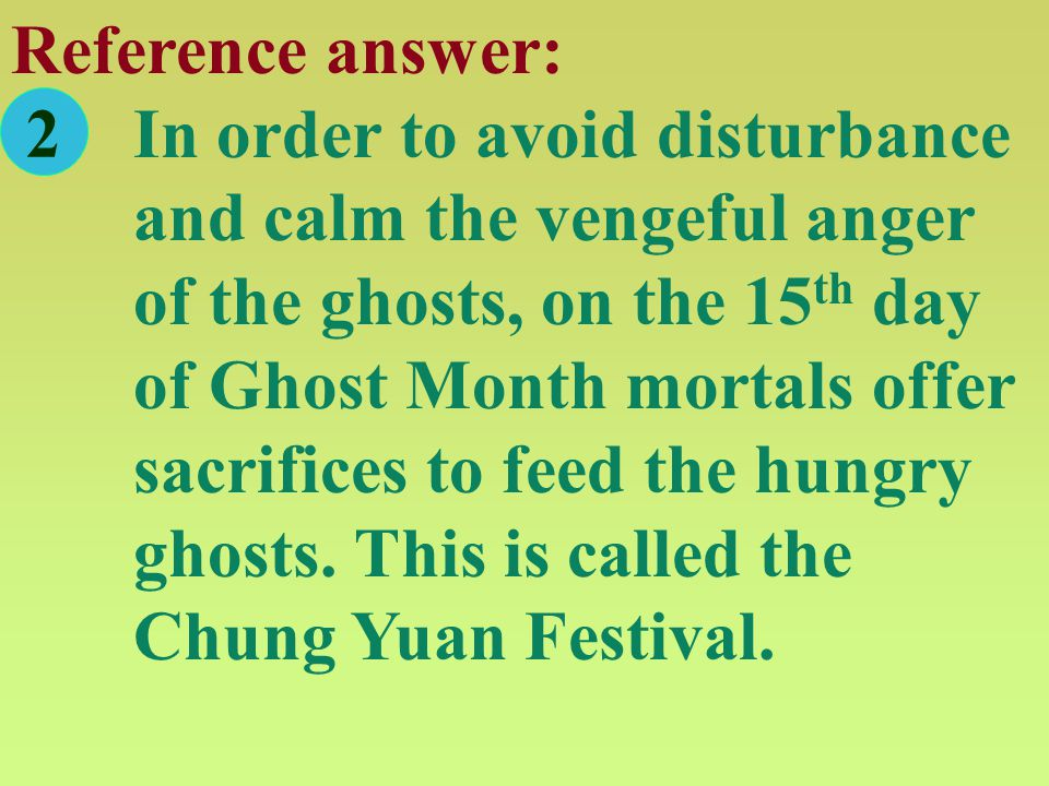 Reference answer: Chinese people have traditionally believed that the souls of the deceased roam everywhere about the world during the seventh lunar month.