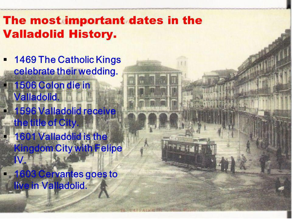 The most important dates in the Valladolid History.