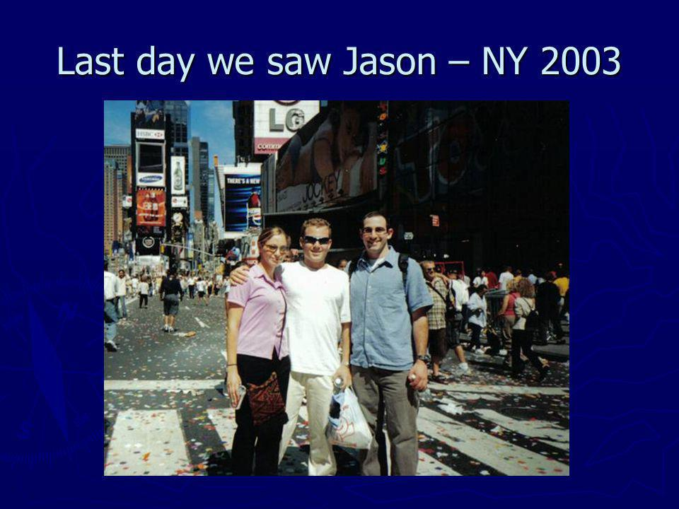 Last day we saw Jason – NY 2003