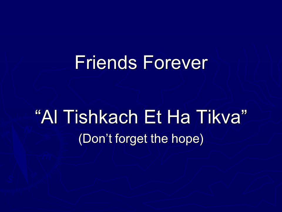 Friends Forever Al Tishkach Et Ha Tikva (Dont forget the hope)