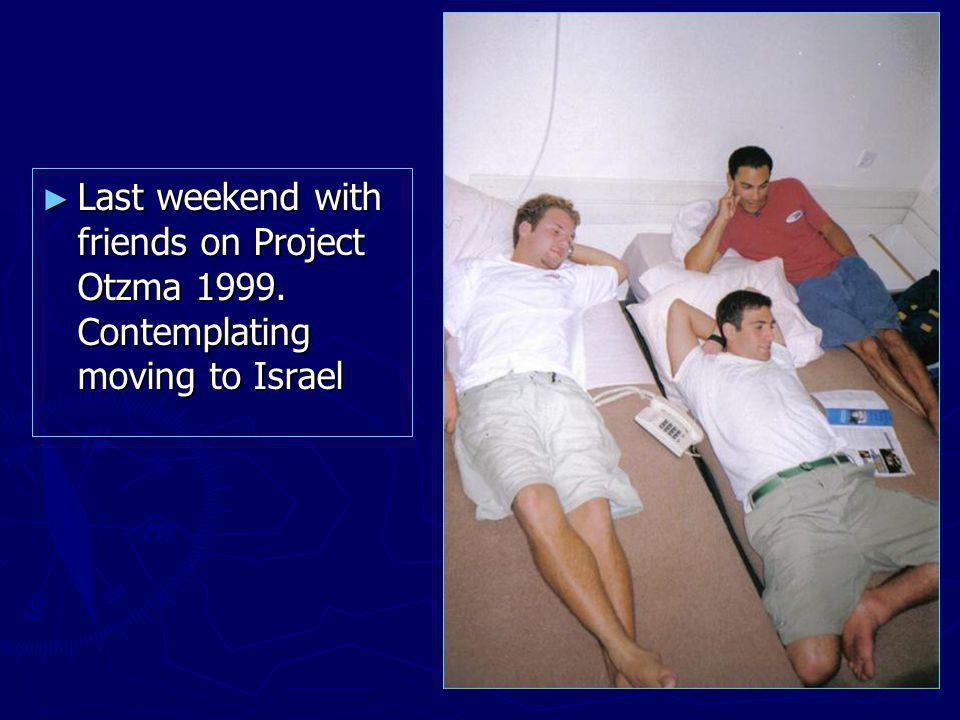Last weekend with friends on Project Otzma 1999.
