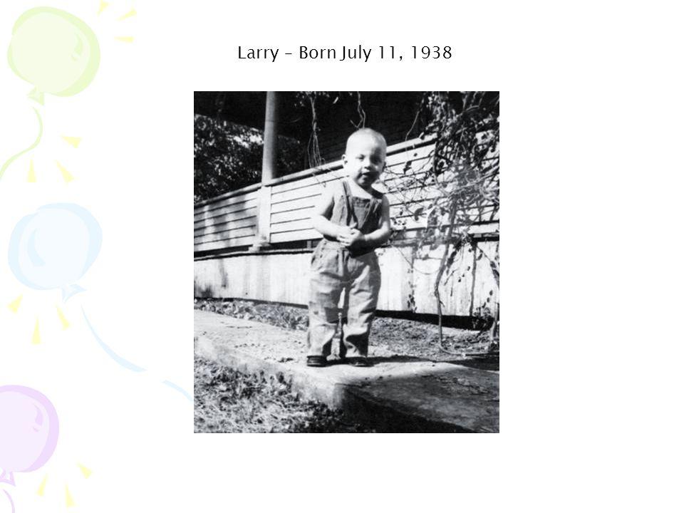 Larry – Born July 11, 1938