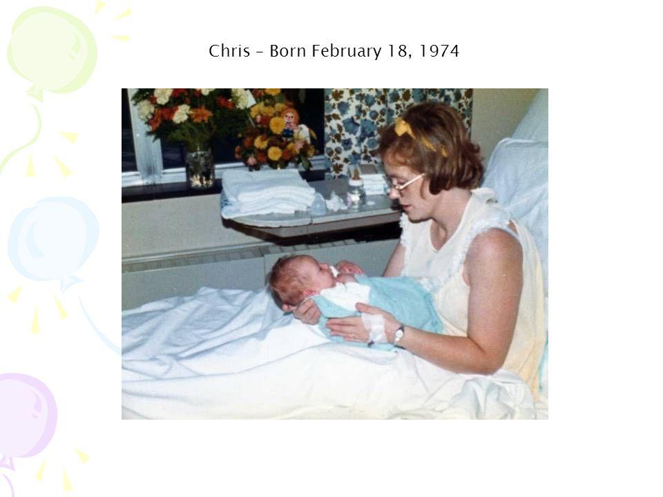 Chris – Born February 18, 1974