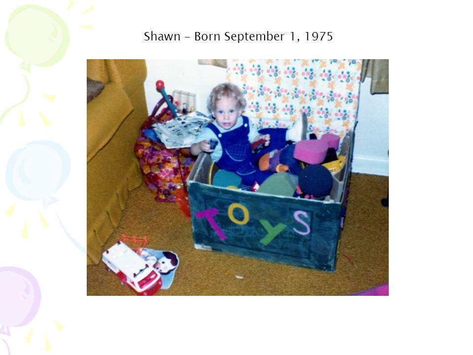 Shawn – Born September 1, 1975