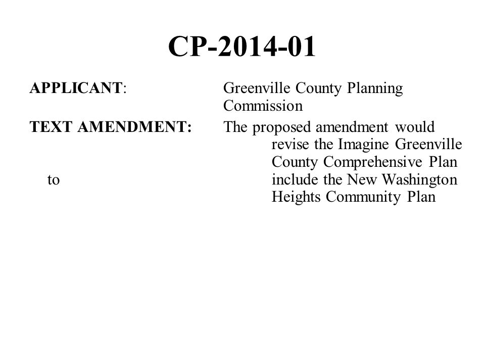 CP-2014-01 APPLICANT:Greenville County Planning Commission TEXT AMENDMENT:The proposed amendment would revise the Imagine Greenville County Comprehensive Plan to include the New Washington Heights Community Plan