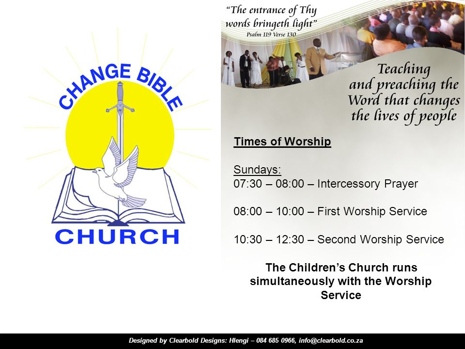 Times of Worship Sundays: 07:30 – 08:00 – Intercessory Prayer 08:00 – 10:00 – First Worship Service 10:30 – 12:30 – Second Worship Service The Childrens Church runs simultaneously with the Worship Service