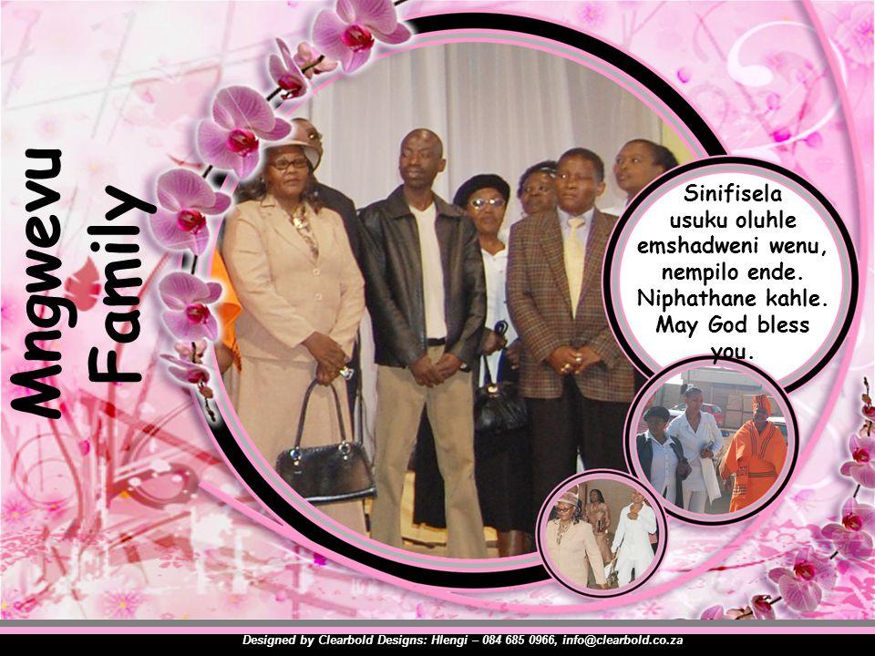 Mngwevu Family Designed by Clearbold Designs: Hlengi – 084 685 0966, info@clearbold.co.za Sinifisela usuku oluhle emshadweni wenu, nempilo ende. Nipha