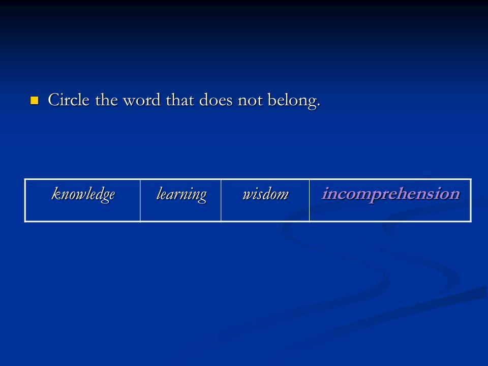 Circle the word that does not belong.Circle the word that does not belong.