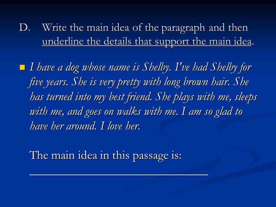 D.Write the main idea of the paragraph and then underline the details that support the main idea. I have a dog whose name is Shelby. I've had Shelby f