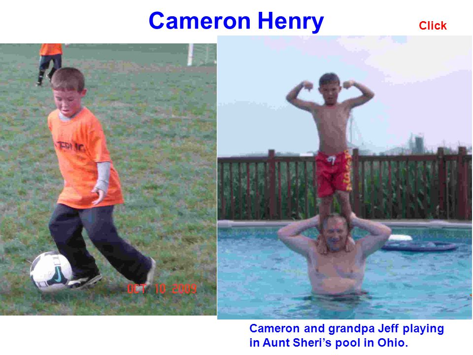 Cameron Henry Click Cameron and grandpa Jeff playing in Aunt Sheris pool in Ohio.