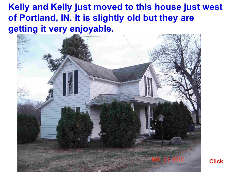Kelly and Kelly just moved to this house just west of Portland, IN.