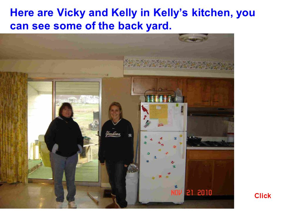 Here are Vicky and Kelly in Kellys kitchen, you can see some of the back yard. Click