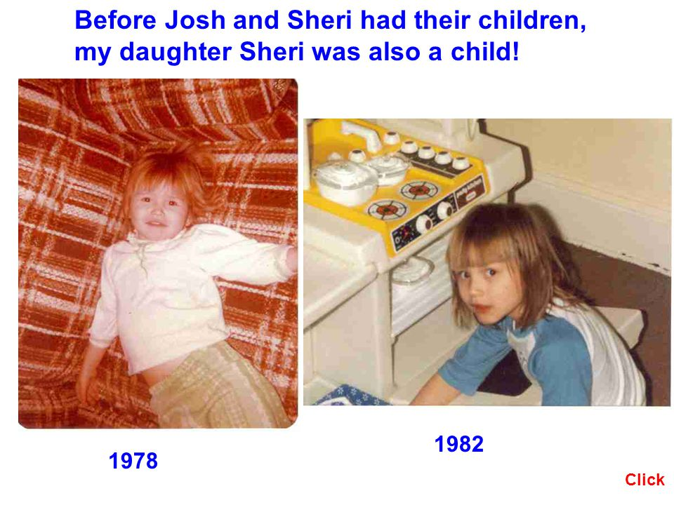 Click Before Josh and Sheri had their children, my daughter Sheri was also a child! 1978 1982