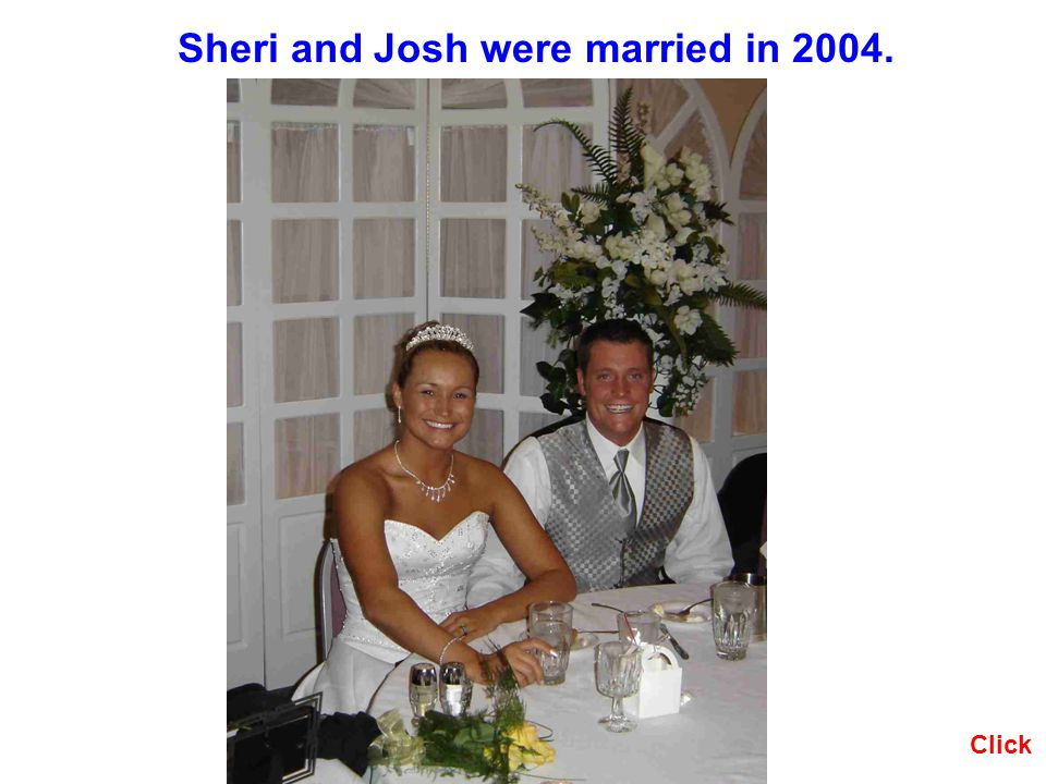Sheri and Josh were married in 2004.