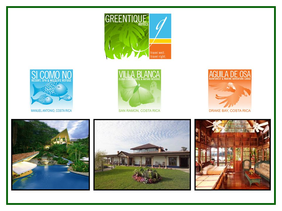 The Greentique Concept On January 1st, 2004, Si Como No s Greentique Hotels of Costa Rica began operations with the acquisition of Villa Blanca Cloud Forest Hotel and Spa, near San Ramon in El Silencio de Los Angeles, and now the participation of Aguila de Osa Inn Marine Frontier at Drake Bay, near Corcovado National Park.