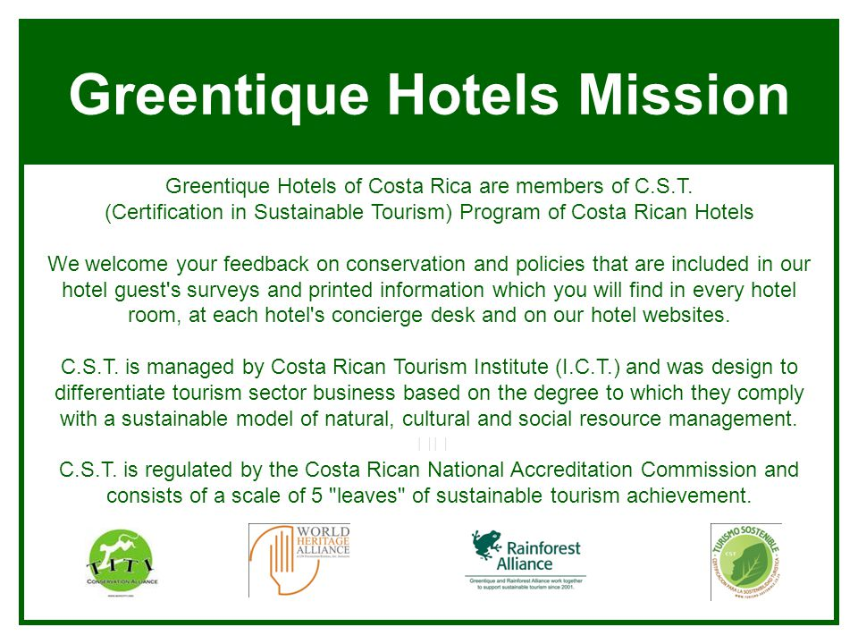 Greentique Hotels Mission Greentique Hotels of Costa Rica are members of C.S.T. (Certification in Sustainable Tourism) Program of Costa Rican Hotels W