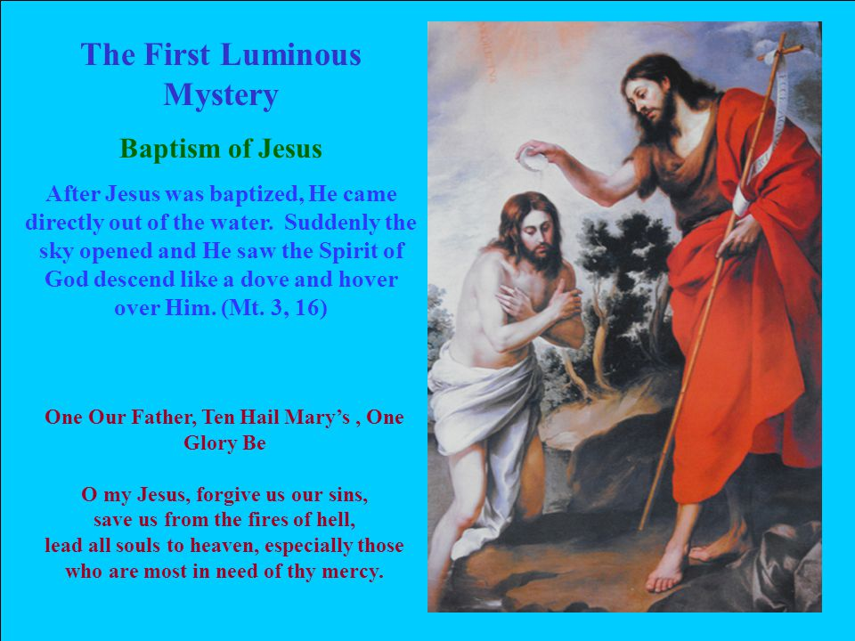 The First Luminous Mystery Baptism of Jesus After Jesus was baptized, He came directly out of the water. Suddenly the sky opened and He saw the Spirit