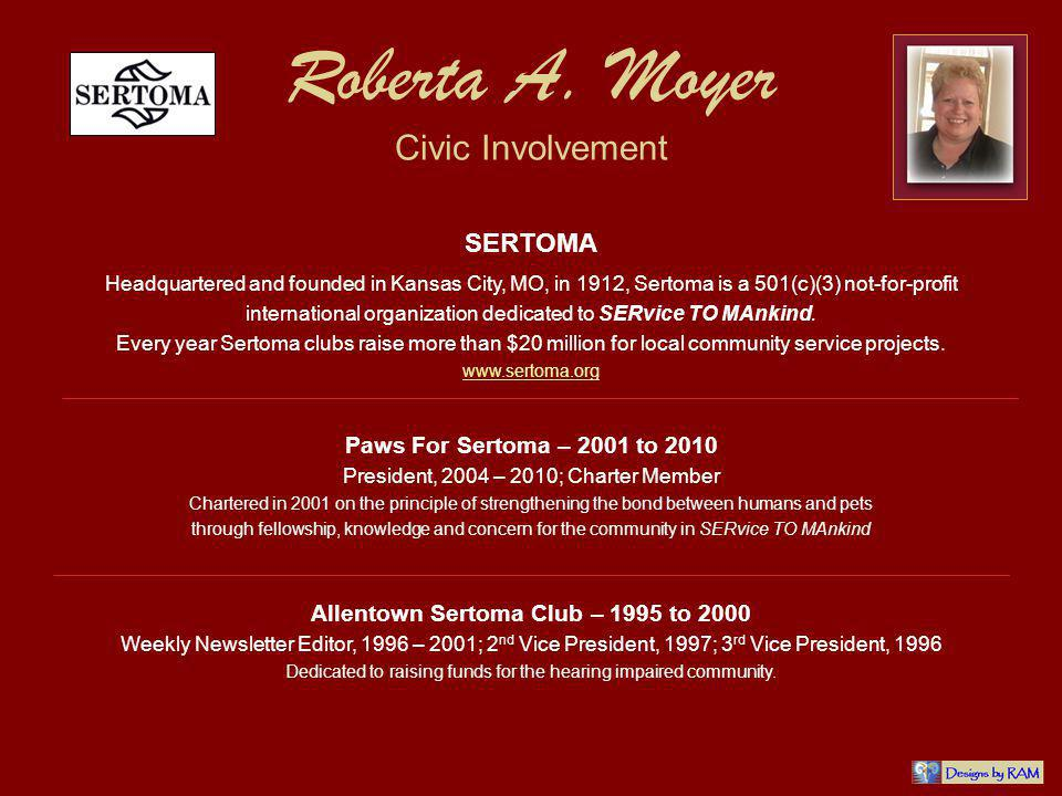 Roberta A. Moyer Civic Involvement Headquartered and founded in Kansas City, MO, in 1912, Sertoma is a 501(c)(3) not-for-profit international organiza