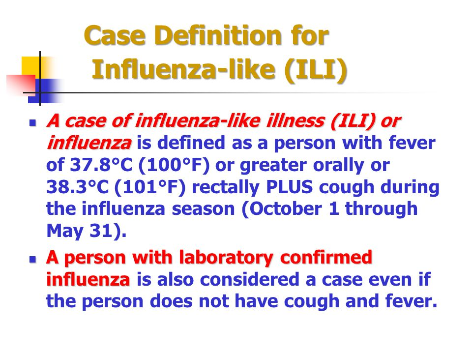 Case Definition for Influenza-like (ILI) A case of influenza-like illness (ILI) or influenza A case of influenza-like illness (ILI) or influenza is de