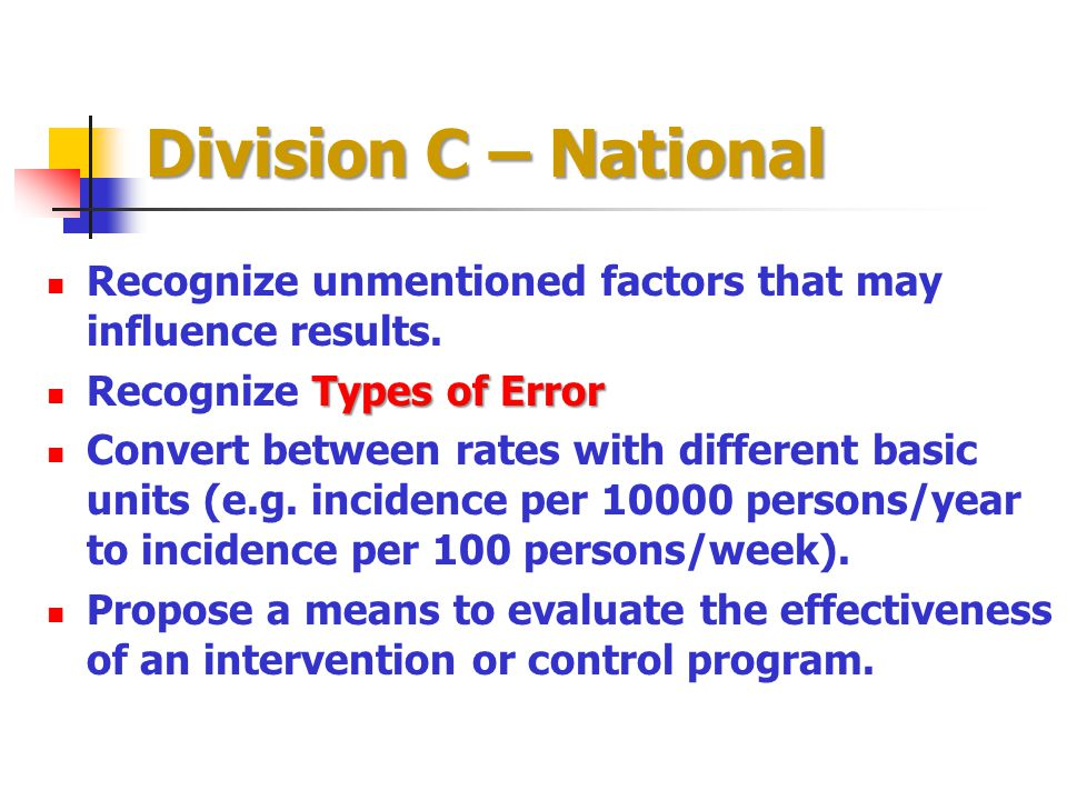 Division C – National Recognize unmentioned factors that may influence results. Types of Error Recognize Types of Error Convert between rates with dif