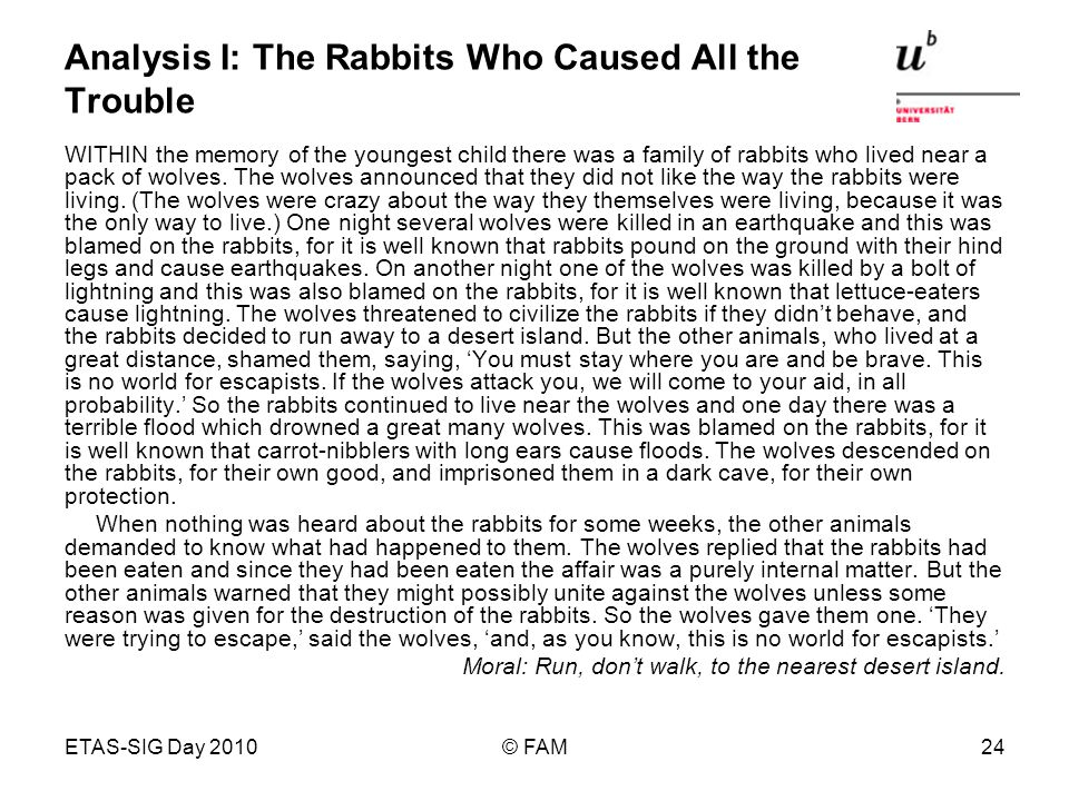 ETAS-SIG Day 2010© FAM24 Analysis I: The Rabbits Who Caused All the Trouble WITHIN the memory of the youngest child there was a family of rabbits who lived near a pack of wolves.