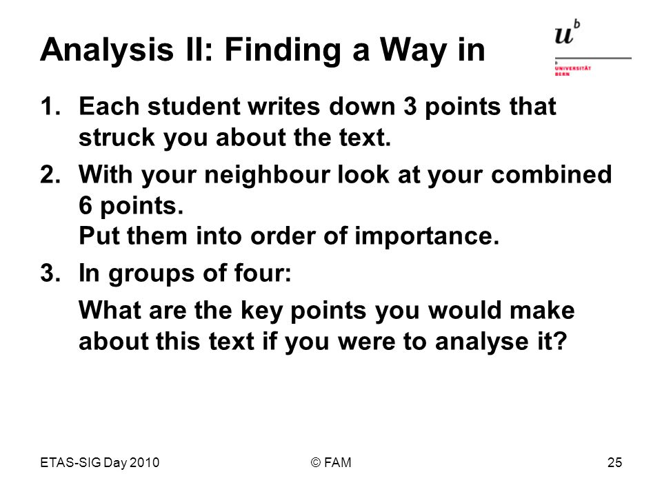ETAS-SIG Day 2010© FAM25 Analysis II: Finding a Way in 1.Each student writes down 3 points that struck you about the text.