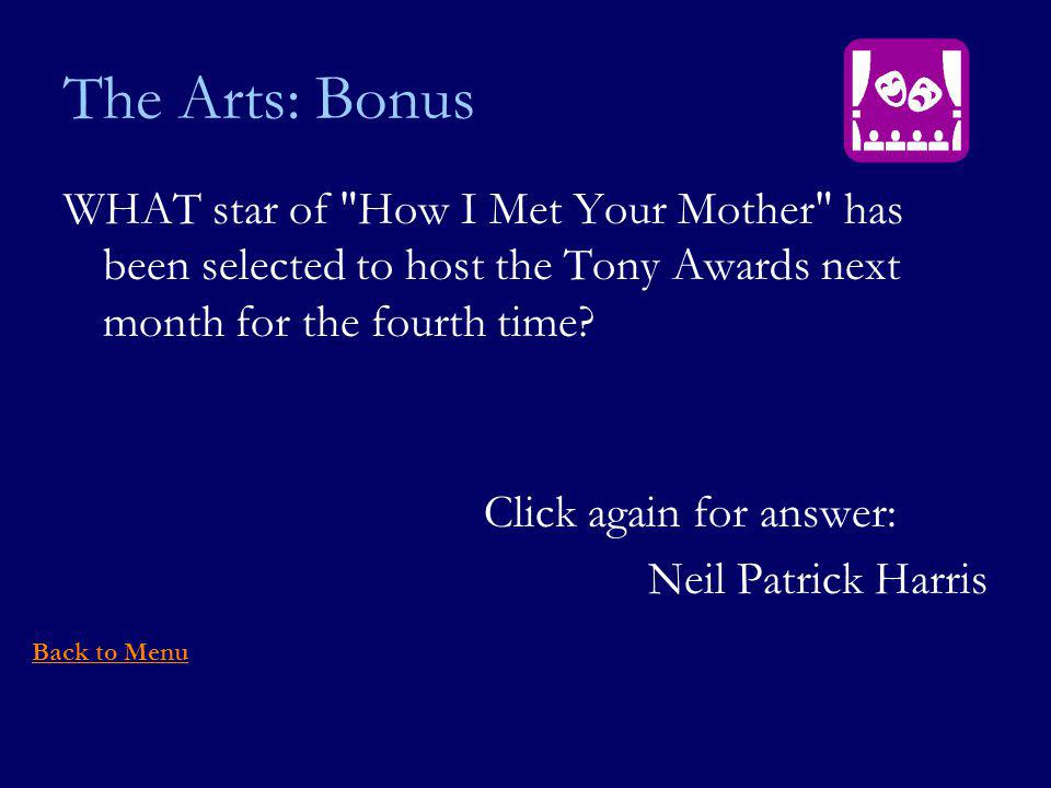 The Arts: Bonus WHAT star of How I Met Your Mother has been selected to host the Tony Awards next month for the fourth time.