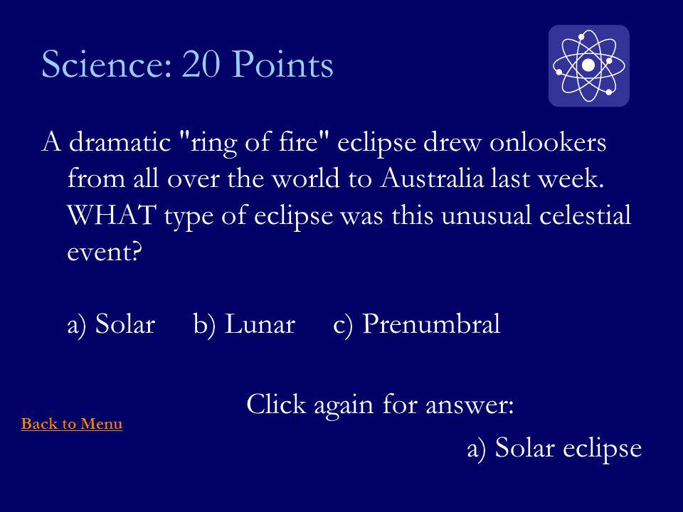 Science: 20 Points A dramatic ring of fire eclipse drew onlookers from all over the world to Australia last week.