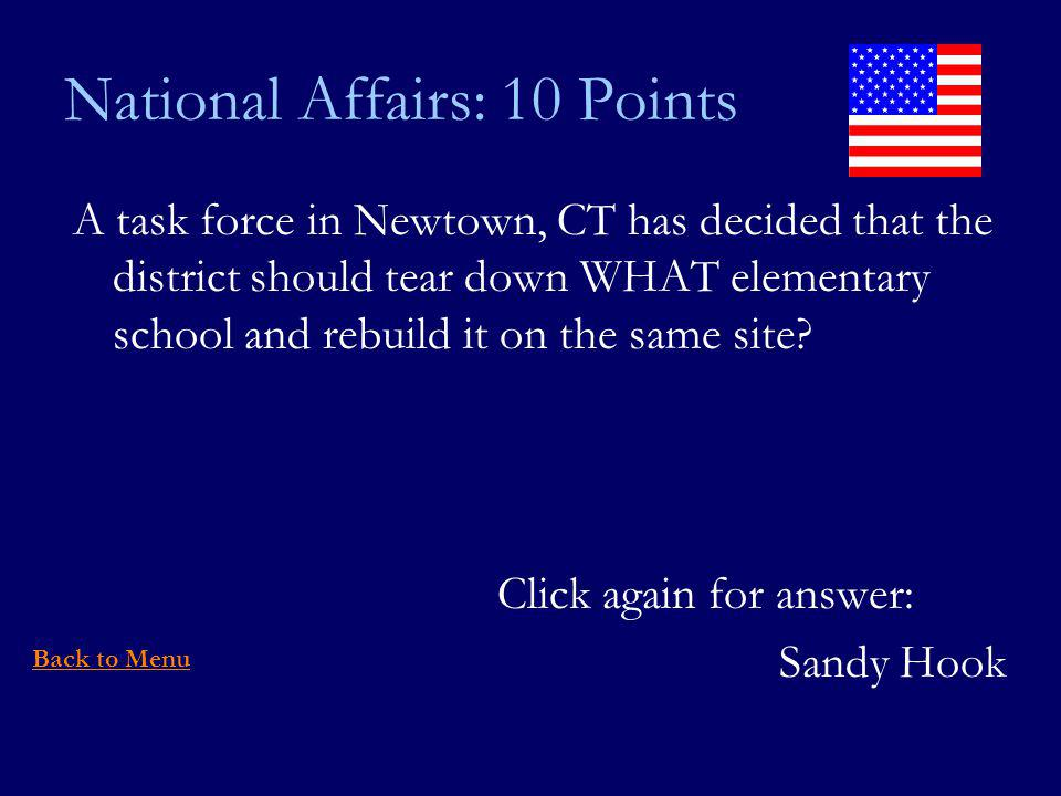 National Affairs: 10 Points A task force in Newtown, CT has decided that the district should tear down WHAT elementary school and rebuild it on the same site.
